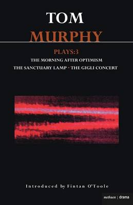 "Murphy Plays: ""The Morning After Optimism"", ""The Sanctuary Lamp"", ""The Gigli Concert"" v. 3 - Contemporary Dramatists (Paperback)"