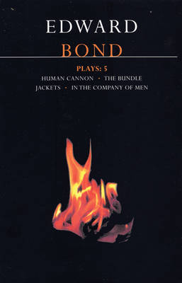"Bond Plays: ""The Bundle"", ""Human Cannon"", ""Jackets"", ""In the Company of Men"" v.5 - Contemporary Dramatists (Paperback)"