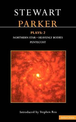 "Parker Plays: ""Northern Star""; ""Heavenly Bodies""; ""Pentecost"" v. 2 - Contemporary Dramatists (Paperback)"