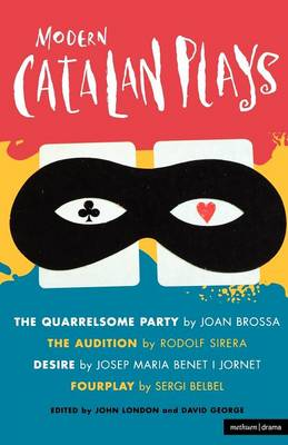 "Modern Catalan Plays: ""The Quarrelsome Party""; ""The Audition""; ""Desire""; ""Fourplay"" - Play Anthologies (Paperback)"