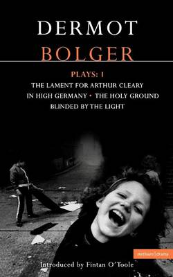 "Bolger Plays: ""Lament for Arthur Cleary"", ""In High Germany"", ""Holy Ground"", ""Blinded by the Light"" v.1 - Contemporary Dramatists (Paperback)"