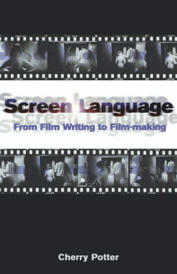 Screen Language: From Film Writing to Film-making - Screen and Cinema (Paperback)