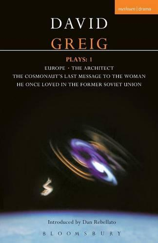 "Greig Plays: ""Europe""; ""The Architect""; ""The Cosmonaut's Last Message"" v. 1 - Contemporary Dramatists (Paperback)"