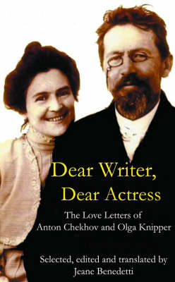 Dear Writer, Dear Actress: The Love Letters of Anton Chekhov Amd Olga Knipper (Paperback)