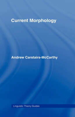 Current Morphology - Linguistic Theory Guides (Hardback)
