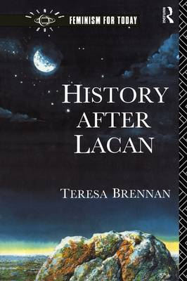 History After Lacan - Opening Out: Feminism for Today (Paperback)