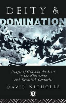 Deity and Domination: Images of God and the State in the 19th and 20th Centuries (Paperback)