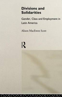 Divisions and Solidarities: Gender, Class and Employment in Latin America (Paperback)