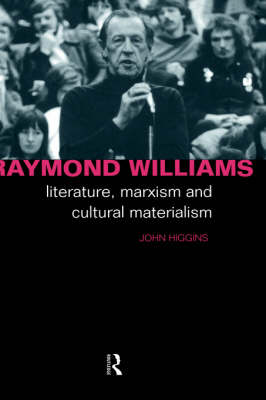 Raymond Williams: Literature, Marxism and Cultural Materialism - Critics of the Twentieth Century (Paperback)