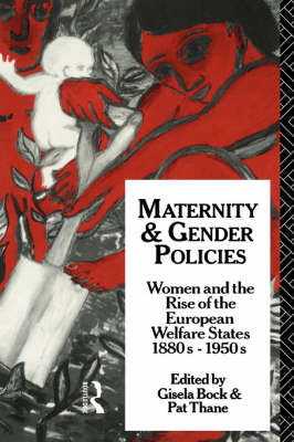 Maternity and Gender Policies: Women and the Rise of the European Welfare States, 18802-1950s (Paperback)