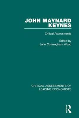 John Maynard Keynes: Critical Assessments - Critical Assessments of Leading Economists (Hardback)