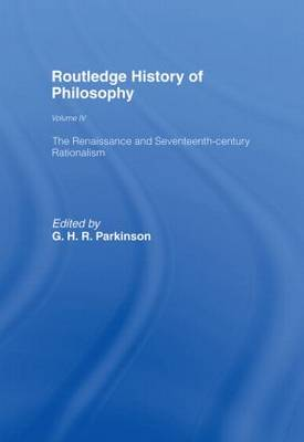 The Routledge History of Philosophy: The Renaissance and Seventeenth Century Rationalism - Routledge History of Philosophy v. 4 (Hardback)