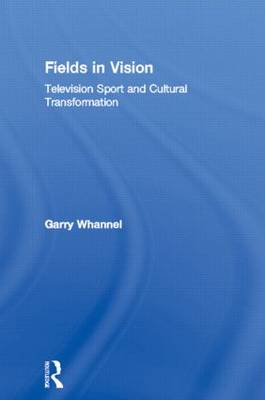 Fields in Vision: Television Sport and Cultural Transformation - Communication and Society (Hardback)