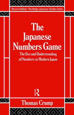 The Japanese Numbers Game: The Use and Understanding of Numbers in Modern Japan - Nissan Institute/Routledge Japanese Studies (Hardback)