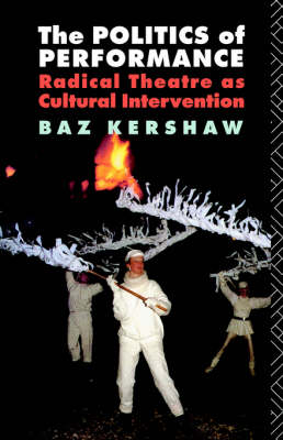 The Politics of Performance: Radical Theatre as Cultural Intervention (Paperback)