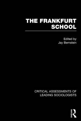 The Frankfurt School: Critical Assessment - Critical Assessments of Leading Sociologists (Hardback)
