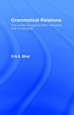 Grammatical Relations: The Evidence Against Their Necessity and Universality (Hardback)