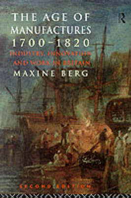 The Age of Manufactures, 1700-1820: Industry, Innovation and Work in Britain (Paperback)