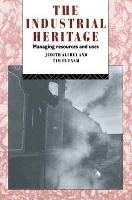 The Industrial Heritage: Managing Resources and Uses - Heritage: Care-Preservation-Management (Paperback)