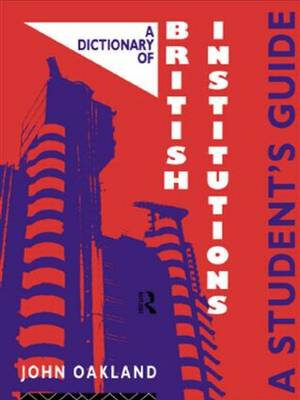A Dictionary of British Institutions: A Student's Guide (Paperback)
