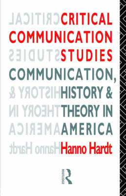 Critical Communication Studies: Essays on Communication, History and Theory in America - Communication and Society (Paperback)