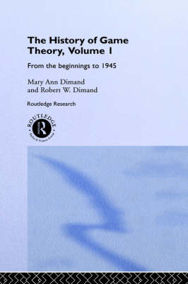 The History of Game Theory: Volume 1: From the Beginnings to 1945 - Routledge Studies in the History of Economics No.8 (Hardback)