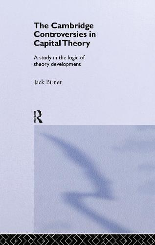 Cambridge Controversies in Capital Theory: A Methodological Analysis - Routledge Studies in the History of Economics v.47 (Hardback)