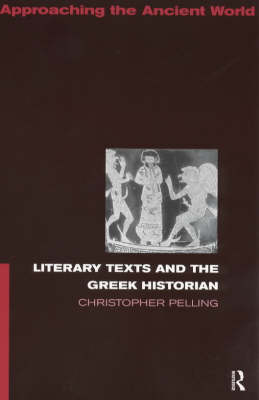 Literary Texts and the Greek Historian - Approaching the Ancient World (Paperback)