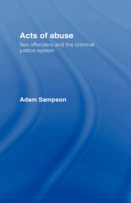 Acts of Abuse: Sex Offenders and the Criminal Justice System (Hardback)