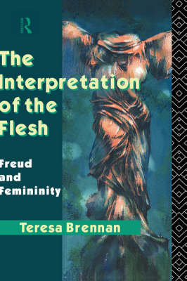 The Interpretation of the Flesh: Freud and Femininity (Hardback)