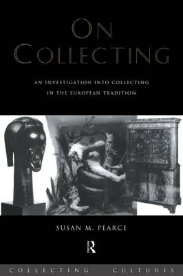 On Collecting: An Investigation into Collecting in the European Tradition - Collecting Cultures (Paperback)