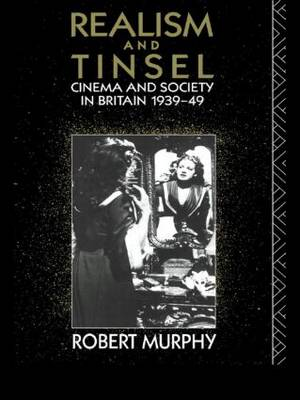Realism and Tinsel: Cinema and Society in Britain, 1939-48 - Cinema and Society (Paperback)