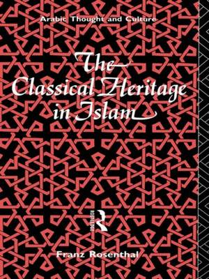 The Classical Heritage in Islam - Arabic Thought and Culture (Paperback)