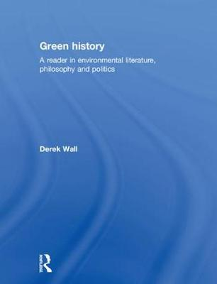 Green History: Reader in Environmental Literature, Philosophy and Politics (Hardback)