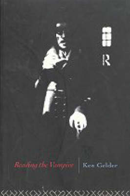Reading the Vampire - Popular Fictions Series (Paperback)