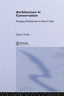 Architecture in Conservation: Managing Development at Historic Sites - Heritage: Care-Preservation-Management (Hardback)