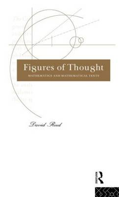 Figures of Thought: Mathematics and Mathematical Texts (Hardback)