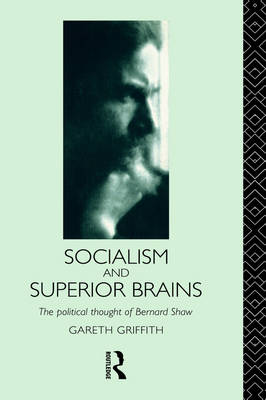 Socialism and Superior Brains: The Political Thought of George Bernard Shaw (Hardback)