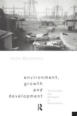Environment, Growth and Development: Concepts and Strategies of Sustainability (Paperback)