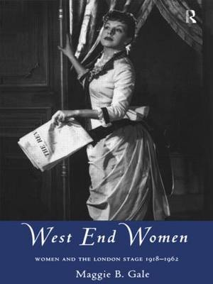 West End Women: Women and the London Stage, 1918-62 - Gender in Performance (Hardback)