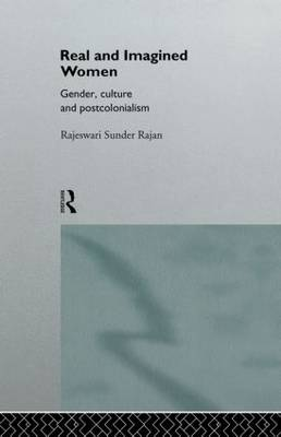 Real and Imagined Women: Gender, Culture and Postcolonialism (Hardback)