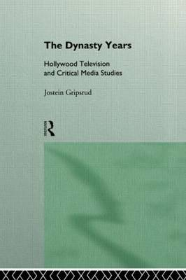 The Dynasty Years: Hollywood Television and Critical Media Studies - Comedia (Paperback)
