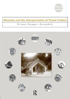 Museums and the Interpretation of Visual Culture - Museum Meanings (Paperback)