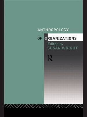 The Anthropology of Organizations (Paperback)