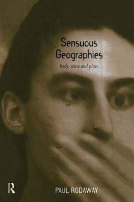 Sensuous Geographies: Body, Sense and Place (Hardback)