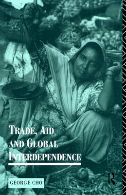Trade, Aid and Global Interdependence - Routledge Introductions to Development (Paperback)