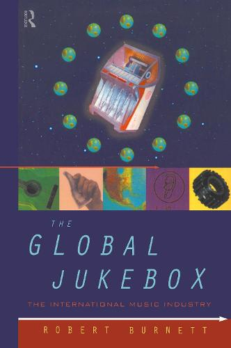 The Global Jukebox: International Music Industry - Communication and Society (Hardback)