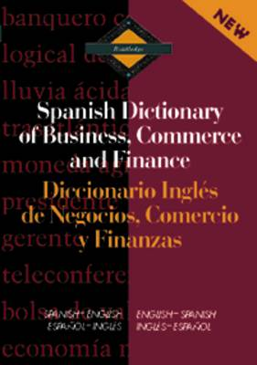 Routledge Spanish Dictionary of Business, Commerce and Finance Diccionario Ingles de Negocios, Comercio y Finanzas: Spanish-English/Espanol-Ingles: Spanish-English/English-Spanish - Routledge Bilingual Specialist Dictionaries (Hardback)
