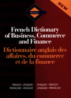 Routledge French Dictionary of Business, Commerce and Finance Dictionnaire Anglais des Affaires, du Commerce et de la Finance: French-English/English-French - Routledge Bilingual Specialist Dictionaries (Hardback)
