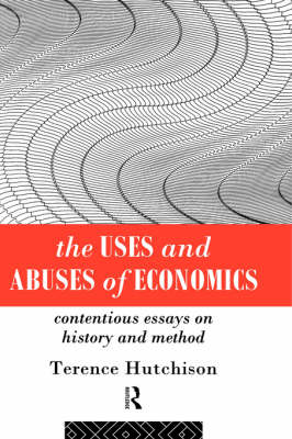 The Uses and Abuses of Economics: Contentious Essays on History and Method (Hardback)